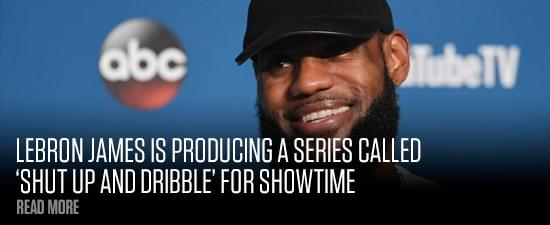 LeBron James Is Producing A Series Called 'Shut Up and Dribble' For Showtime