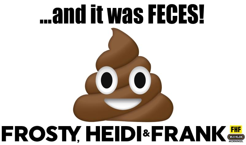 … and it was FECES!