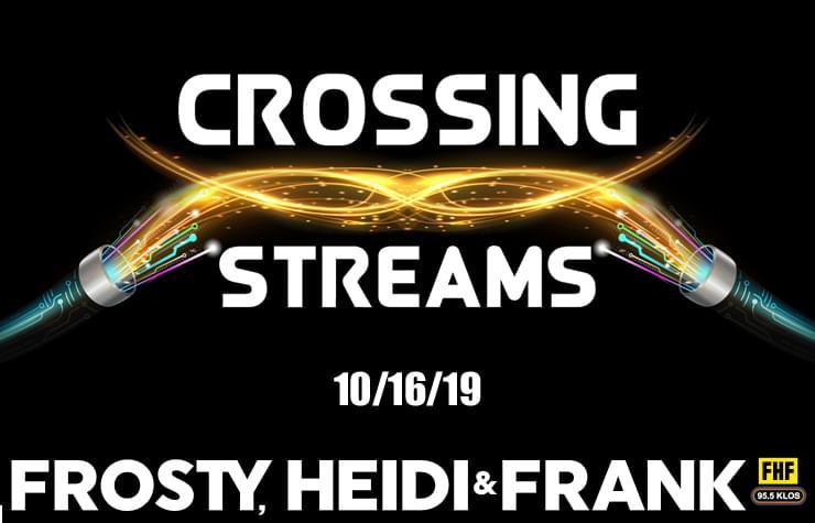 Crossing Streams 10/16/19