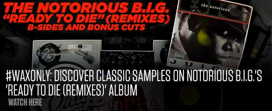 #WAXONLY: Discover Classic Samples On Notorious B.I.G.'s 'Ready To Die (Remixes)' Album