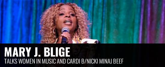 Mary J. Blige Talks Women in Music and Cardi B/Nicki Minaj Beef