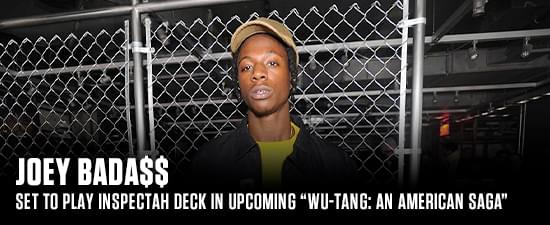 "Joey Bada$$ Set To Play Inspectah Deck In Upcoming ""Wu-Tang: An American Saga"""
