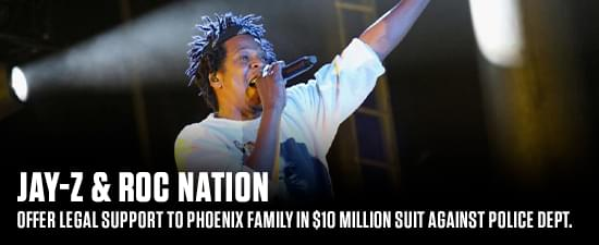 Jay-Z & Roc Nation Offer Legal Support To Phoenix Family In $10 Million Suit Against Police Dept.