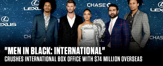 """Men In Black: International"" Crushes International Box Office With $74 Million Overseas"