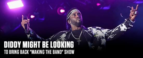 """Diddy Might Be Looking To Bring Back """"Making The Band"""" Show"""