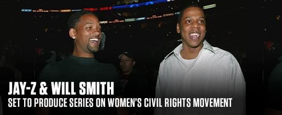 Jay-Z & Will Smith Set To Produce Series On Women's Civil Rights Movement