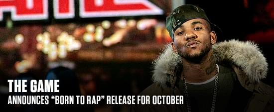 """The Game Announces """"Born To Rap"""" Release For October"""