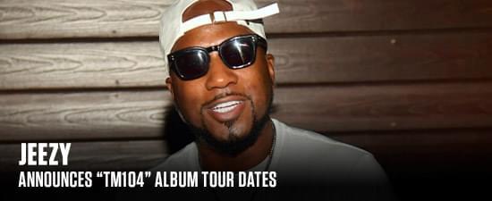 """Jeezy Announces """"TM104"""" Album Tour Dates"""