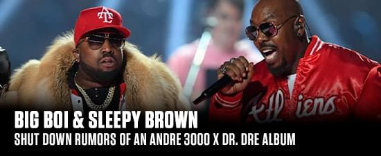 Big Boi & Sleepy Brown Shut Down Rumors of an Andre 3000 x Dr. Dre Album