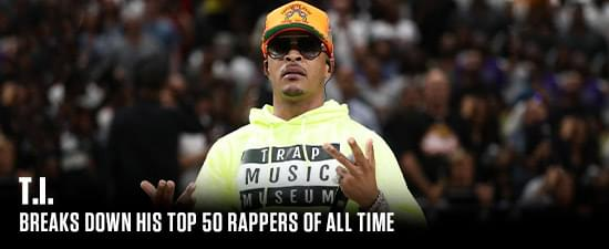 T.I. Breaks Down His Top 50 Rappers Of All Time