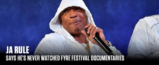 Ja Rule Says He's Never Watched Fyre Festival Documentaries