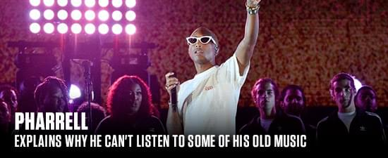 Pharrell Explains Why He Can't Listen To Some Of His Old Music