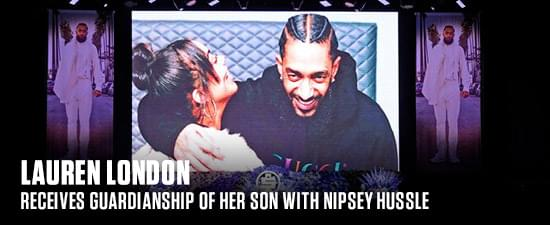 Lauren London Receives Guardianship Of Her Son With Nipsey Hussle