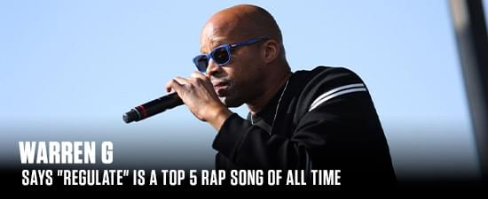 """Warren G Says """"Regulate"""" Is A Top 5 Rap Song Of All Time"""