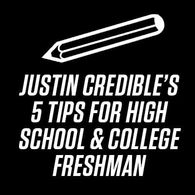 Justin Credible S 5 Tips For High School College Freshman