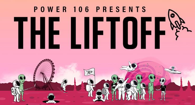 Power 106 Presents: The Liftoff