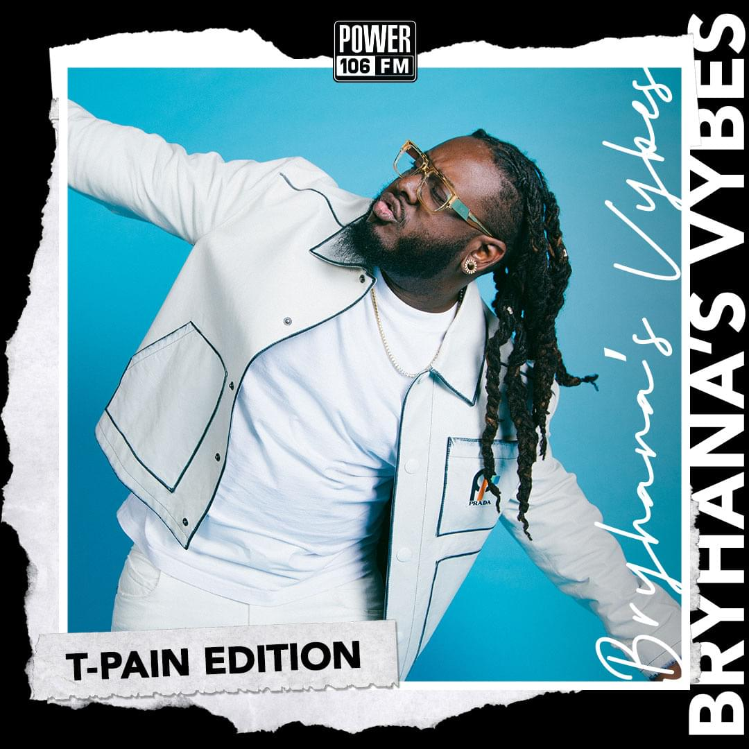 Bryhana's Vybes—#THELIFTOFF Edition: T-Pain