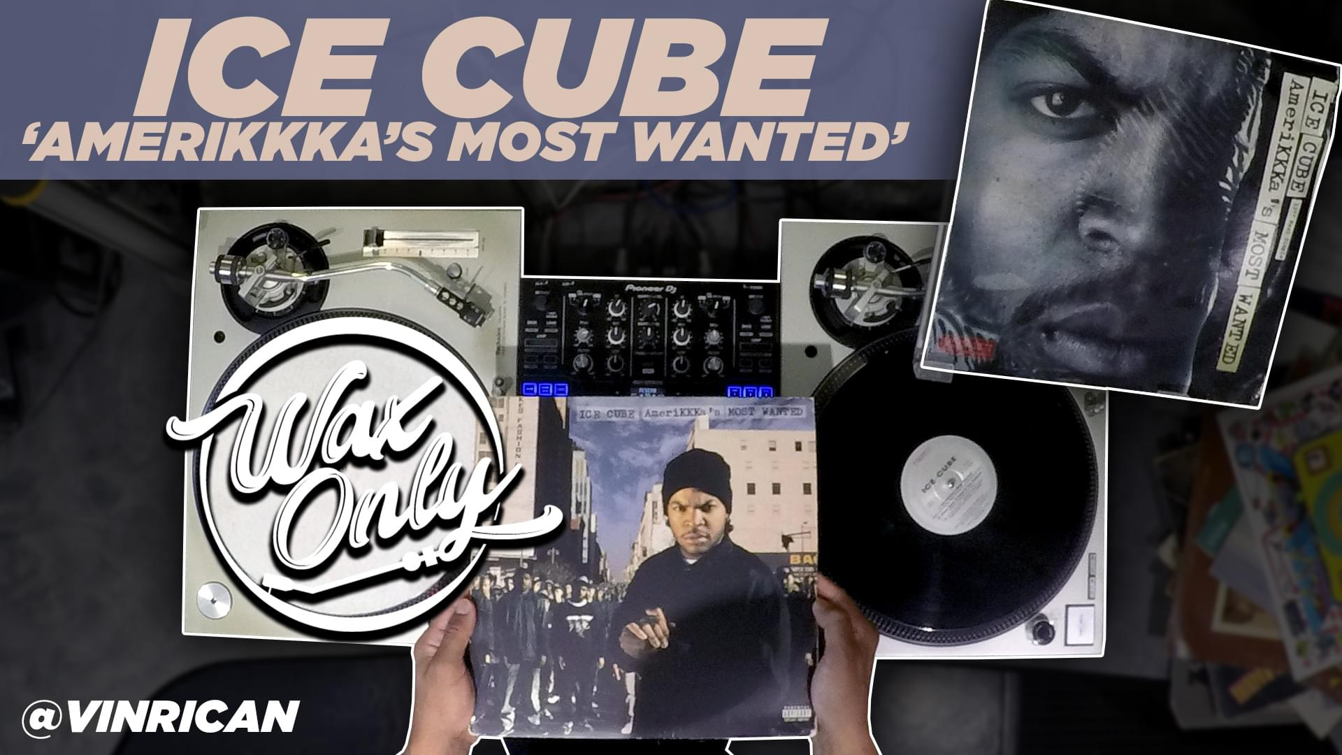 #WAXONLY: Discover Samples Used On Ice Cube's 'Amerikkka's Most Wanted'