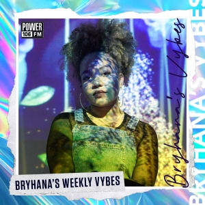 Bryhana's Vybes Playlist: Bryhana's Weekly Vybes
