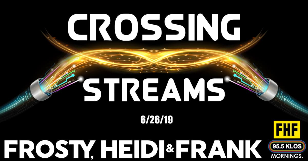 Crossing Streams 6/26/19