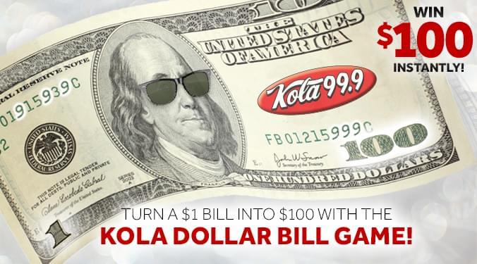 Win $100 with the KOLA Dollar Bill Game!