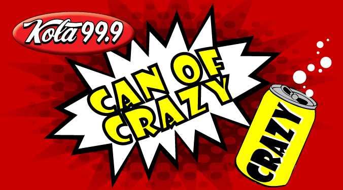 KOLA Can of Crazy-best of week of 7.29.19