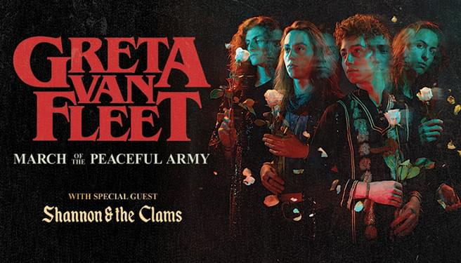 Greta Van Fleet with special guest Shannon & the Clams  March of the Peaceful Army